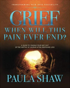 Grief… When Will This Pain Ever End? by Paula Shaw - Image of Front Cover of Book