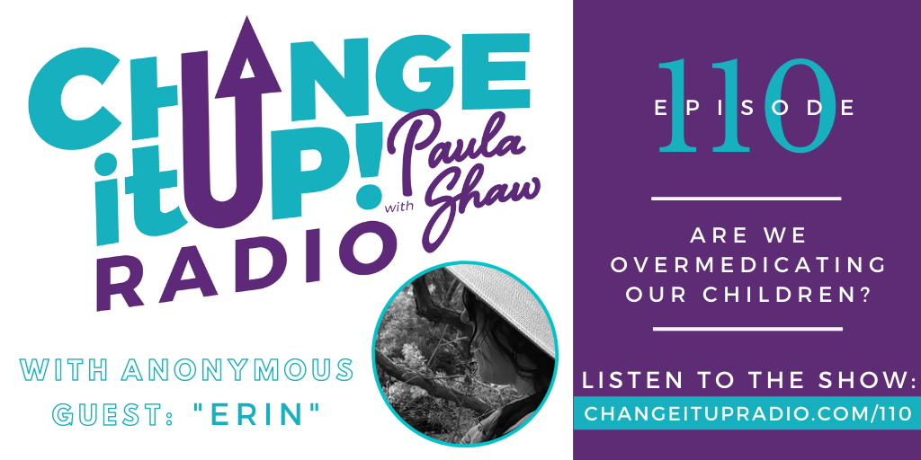 "110: Are We Overmedicating Our Children? with Anonymous Guest ""Erin"""