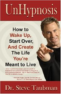 UnHypnosis- How to Wake Up, Start Over, and Create the Life You're Meant to Live - book by Dr. Steve Taubman - on Change It Up Radio with Paula Shaw