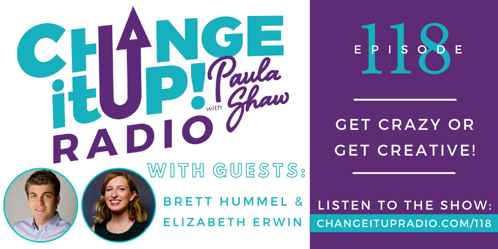 118: Get Crazy or Get Creative! with Brett Hummel and Elizabeth Erwin