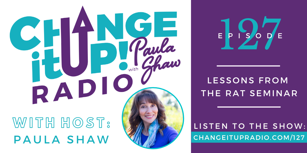 127: Lessons From the Rat Seminar with Paula Shaw