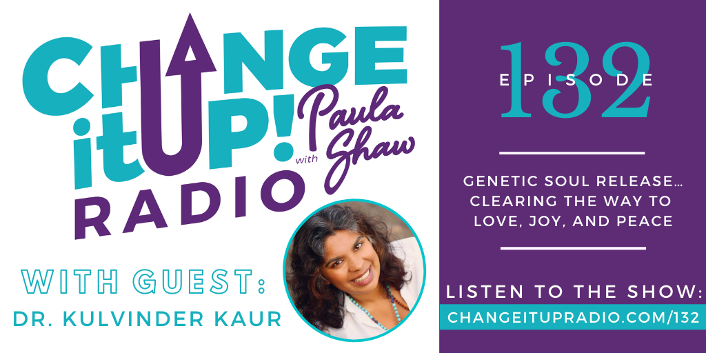 132: Genetic Soul Release… Clearing the Way to Love, Joy, and Peace with Dr. Kulvinder Kaur