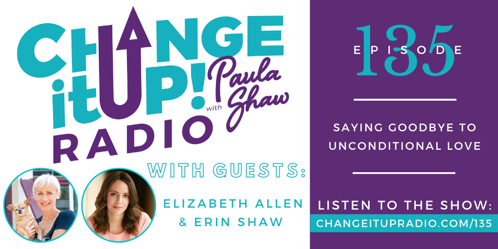 135: Saying Goodbye to the Unconditional Love of a Pet with Elizabeth Allen and Erin Shaw